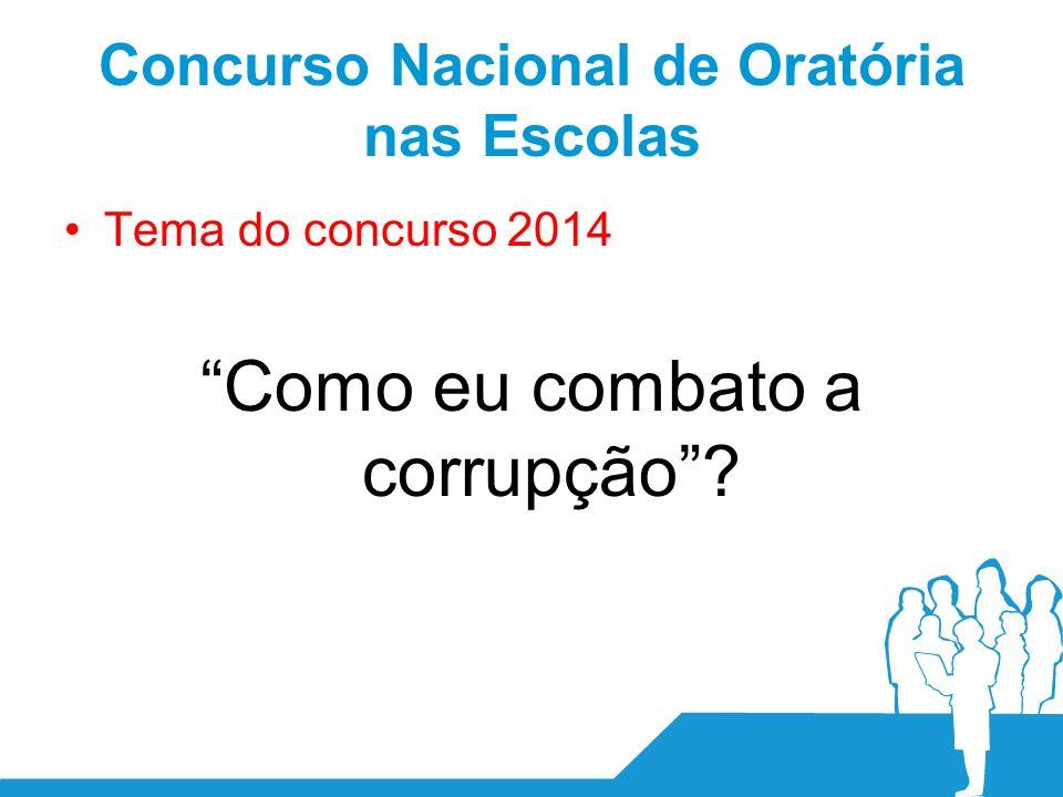 Concurso Nacional de Oratória nas Escolas Tema do concurso 2014 Como eu combato a corrupção?