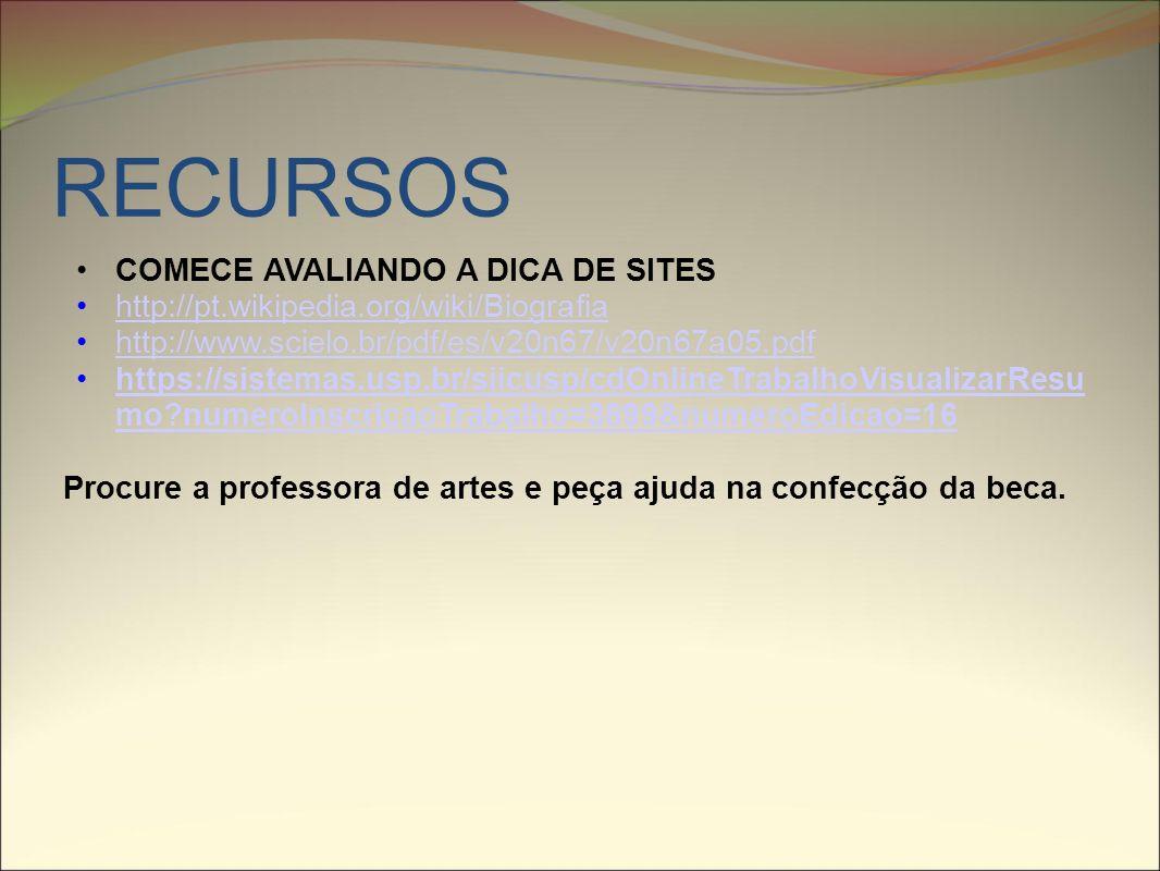 RECURSOS COMECE AVALIANDO A DICA DE SITES http://pt.wikipedia.org/wiki/Biografia http://www.scielo.br/pdf/es/v20n67/v20n67a05.pdf https://sistemas.usp