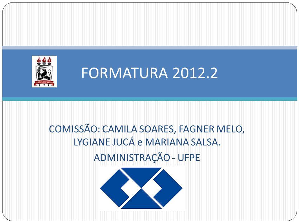 COMISSÃO: CAMILA SOARES, FAGNER MELO, LYGIANE JUCÁ e MARIANA SALSA. ADMINISTRAÇÃO - UFPE FORMATURA 2012.2
