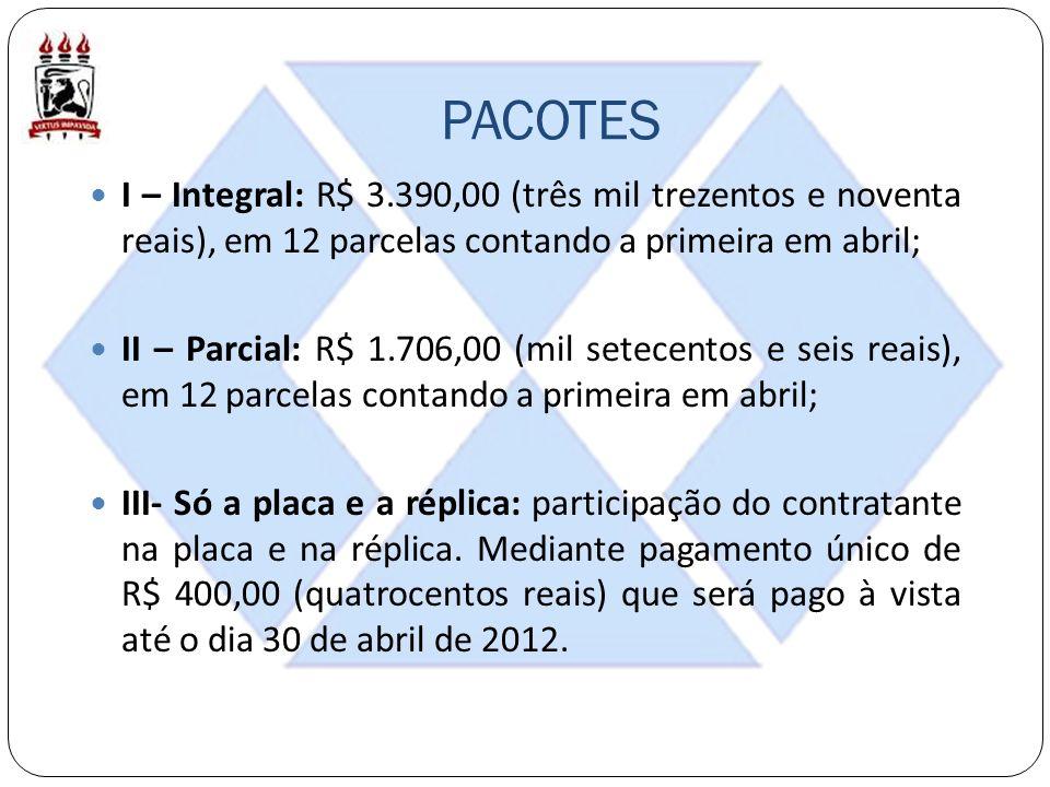 PACOTES I – Integral: R$ 3.390,00 (três mil trezentos e noventa reais), em 12 parcelas contando a primeira em abril; II – Parcial: R$ 1.706,00 (mil se