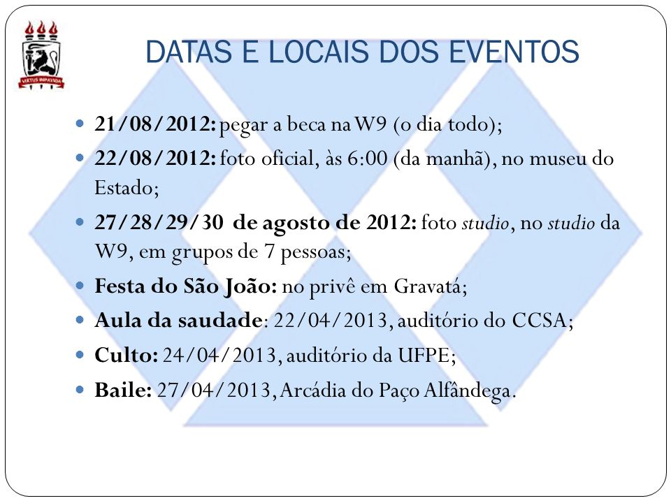 DATAS E LOCAIS DOS EVENTOS 21/08/2012: pegar a beca na W9 (o dia todo); 22/08/2012: foto oficial, às 6:00 (da manhã), no museu do Estado; 27/28/29/30