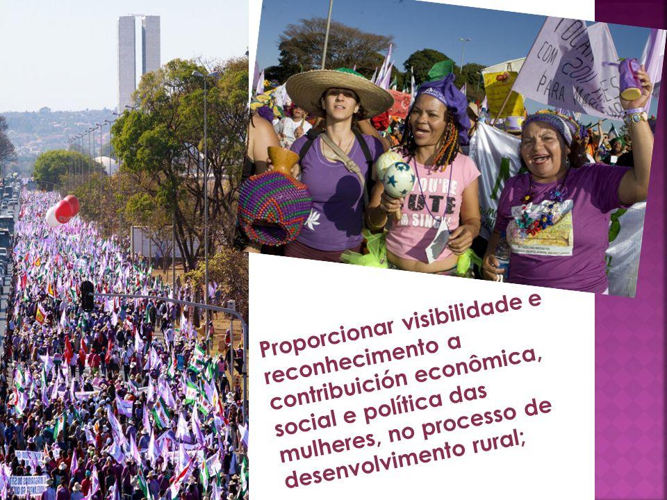 Proporcionar visibilidade e reconhecimento a contribuición econômica, social e política das mulheres, no processo de desenvolvimento rural;