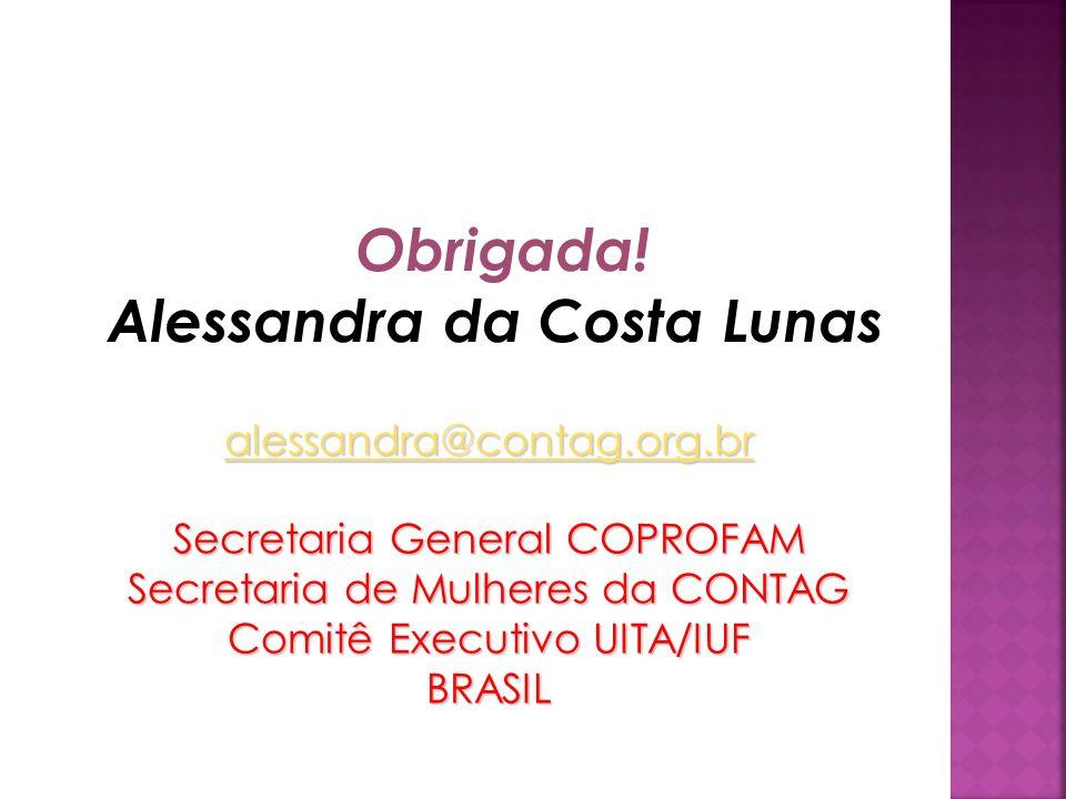 alessandra@contag.org.br Secretaria General COPROFAM Secretaria de Mulheres da CONTAG Comitê Executivo UITA/IUF BRASIL Obrigada.