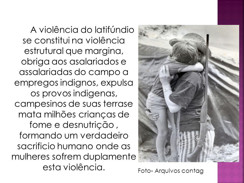 A violência do latifúndio se constitui na violência estrutural que margina, obriga aos asalariados e assalariadas do campo a empregos indignos, expuls