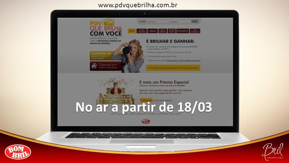 No ar a partir de 18/03 www.pdvquebrilha.com.br