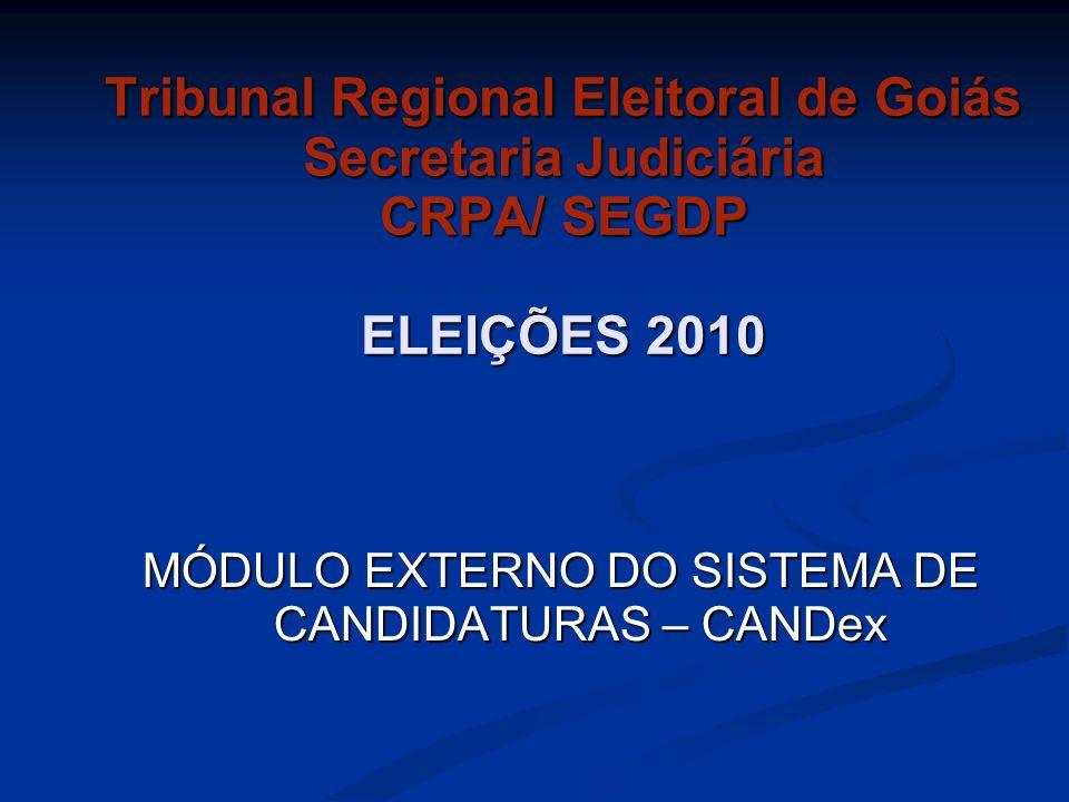 Tribunal Regional Eleitoral de Goiás Secretaria Judiciária CRPA/ SEGDP ELEIÇÕES 2010 MÓDULO EXTERNO DO SISTEMA DE CANDIDATURAS – CANDex