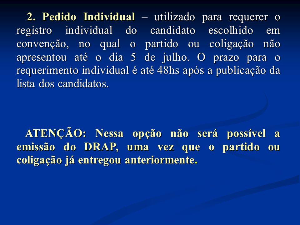 2. Pedido Individual – utilizado para requerer o registro individual do candidato escolhido em convenção, no qual o partido ou coligação não apresento