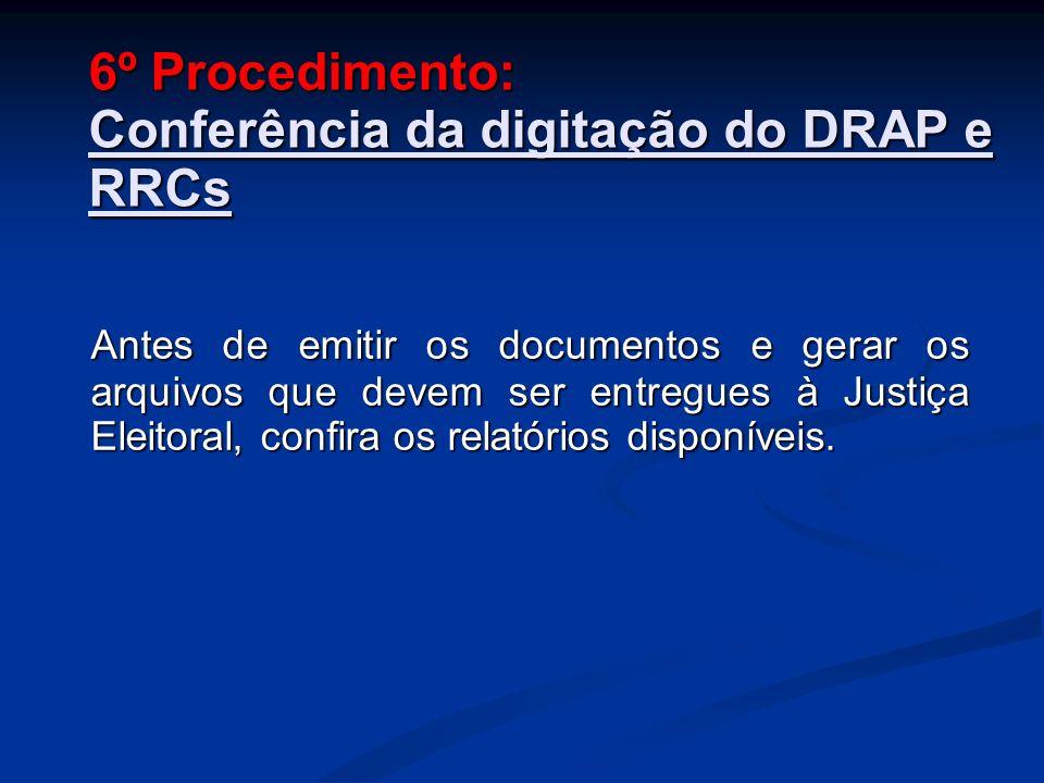 6º Procedimento: Conferência da digitação do DRAP e RRCs Antes de emitir os documentos e gerar os arquivos que devem ser entregues à Justiça Eleitoral, confira os relatórios disponíveis.