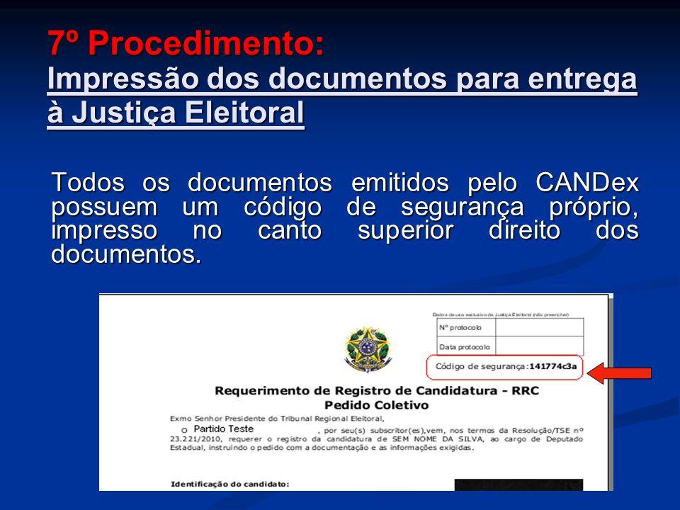 7º Procedimento: Impressão dos documentos para entrega à Justiça Eleitoral Todos os documentos emitidos pelo CANDex possuem um código de segurança próprio, impresso no canto superior direito dos documentos.