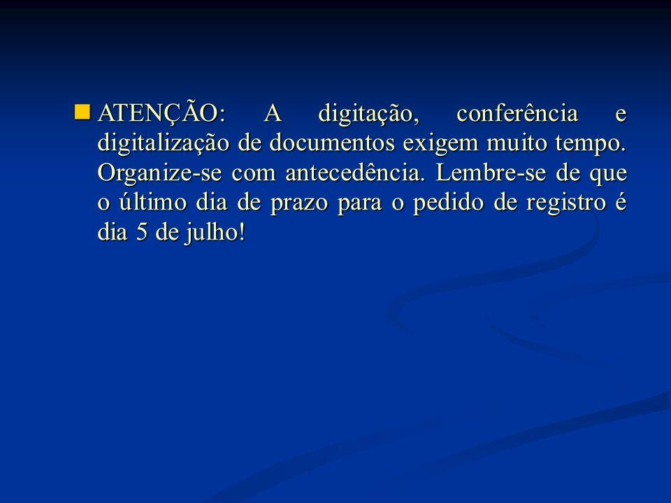 ATENÇÃO: A digitação, conferência e digitalização de documentos exigem muito tempo.