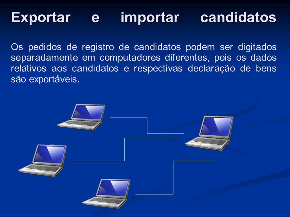 Exportar e importar candidatos Exportar e importar candidatos Os pedidos de registro de candidatos podem ser digitados separadamente em computadores diferentes, pois os dados relativos aos candidatos e respectivas declaração de bens são exportáveis.