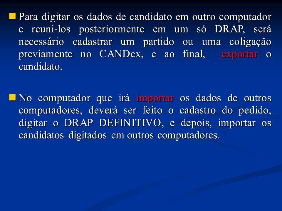 Para digitar os dados de candidato em outro computador e reuni-los posteriormente em um só DRAP, será necessário cadastrar um partido ou uma coligação previamente no CANDex, e ao final, exportar o candidato.