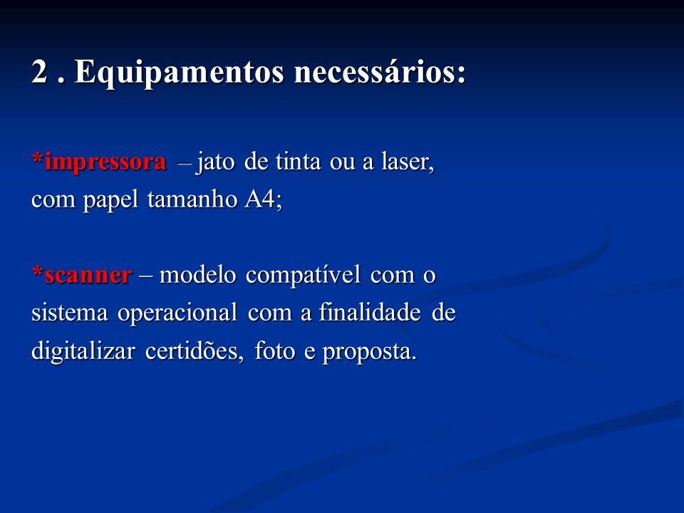 2. Equipamentos necessários: *impressora – jato de tinta ou a laser, com papel tamanho A4; *scanner – modelo compatível com o sistema operacional com