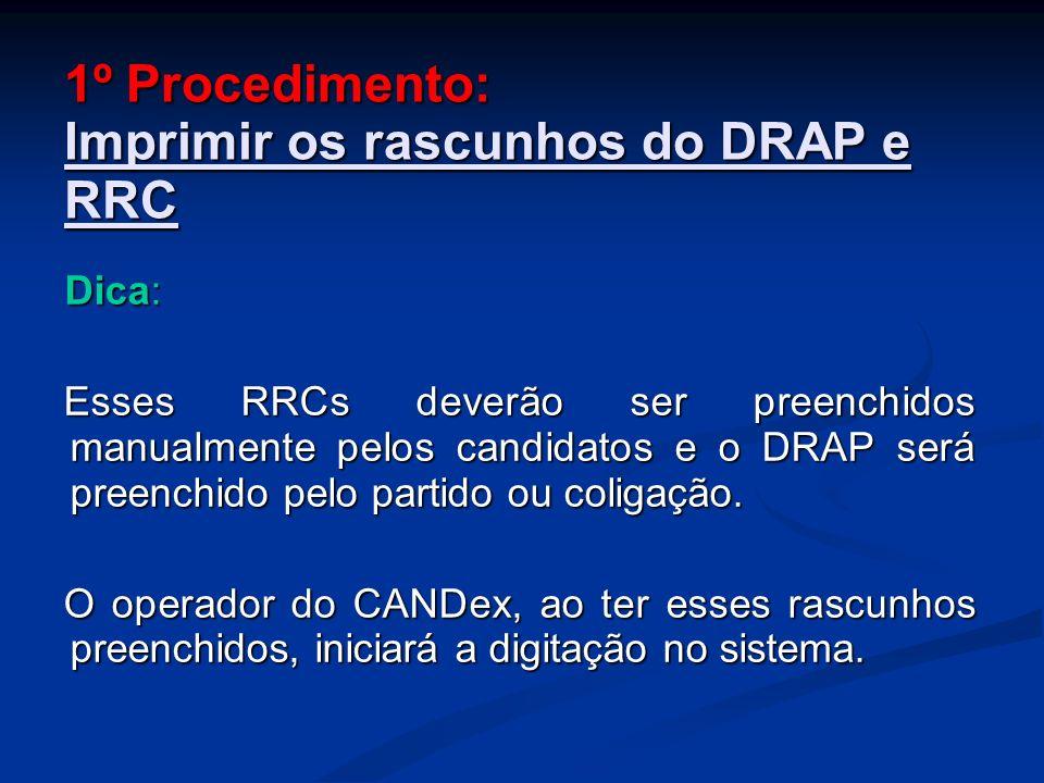 1º Procedimento: Imprimir os rascunhos do DRAP e RRC Dica: Dica: Esses RRCs deverão ser preenchidos manualmente pelos candidatos e o DRAP será preenchido pelo partido ou coligação.
