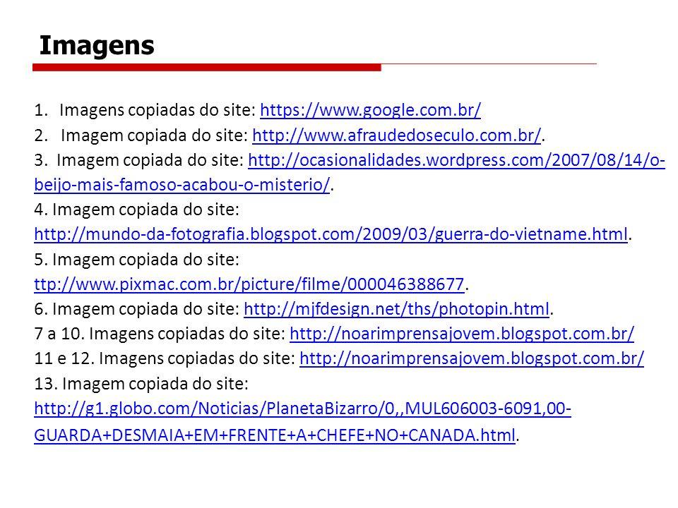 Imagens 1.Imagens copiadas do site: https://www.google.com.br/https://www.google.com.br/ 2.