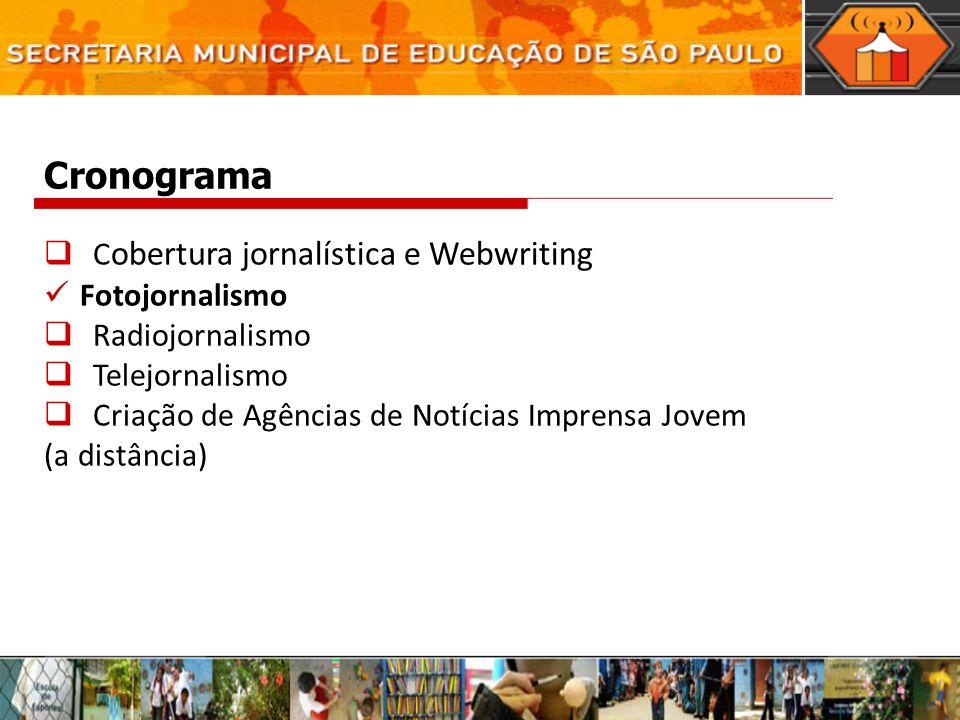 Cronograma C obertura jornalística e Webwriting Fotojornalismo Radiojornalismo Telejornalismo Criação de Agências de Notícias Imprensa Jovem (a distância)