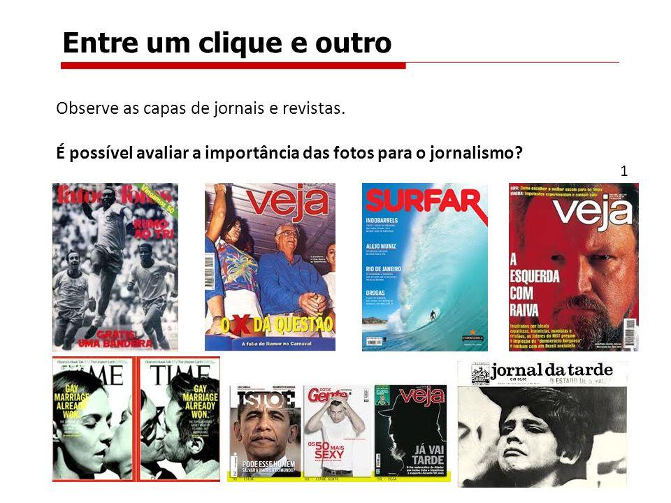 Entre um clique e outro Observe as capas de jornais e revistas.