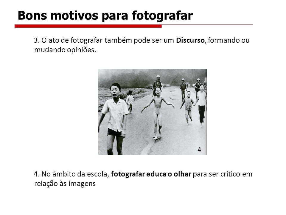 3.O ato de fotografar também pode ser um Discurso, formando ou mudando opiniões.