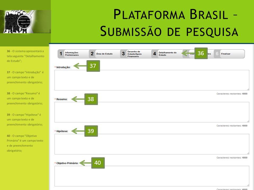 P LATAFORMA B RASIL – S UBMISSÃO DE PESQUISA 36 - O sistema apresentará a tela seguinte