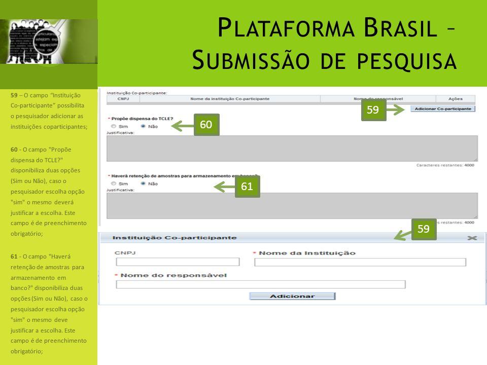 P LATAFORMA B RASIL – S UBMISSÃO DE PESQUISA 59 – O campo Instituição Co-participante possibilita o pesquisador adicionar as instituições coparticipan