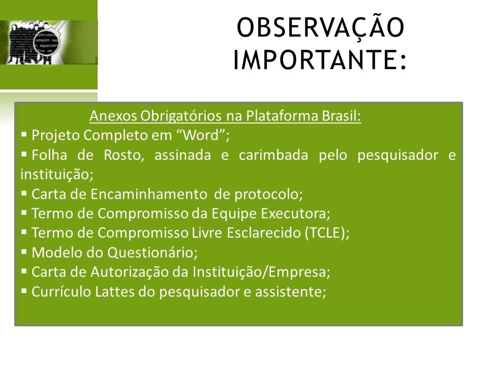 OBSERVAÇÃO IMPORTANTE: Anexos Obrigatórios na Plataforma Brasil: Projeto Completo em Word; Folha de Rosto, assinada e carimbada pelo pesquisador e ins