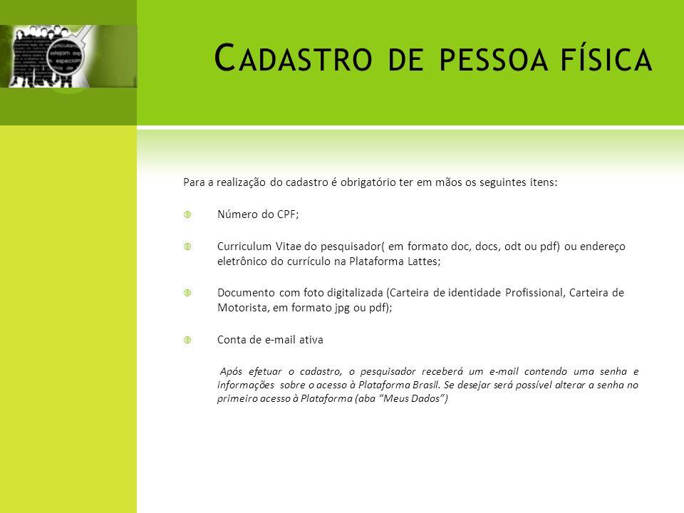C ADASTRO DE PESSOA FÍSICA Para a realização do cadastro é obrigatório ter em mãos os seguintes itens: Número do CPF; Curriculum Vitae do pesquisador(