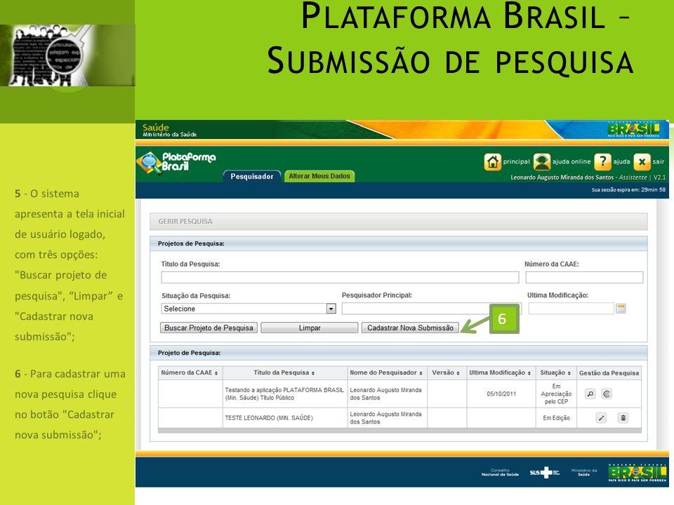 P LATAFORMA B RASIL – S UBMISSÃO DE PESQUISA 5 - O sistema apresenta a tela inicial de usuário logado, com três opções:
