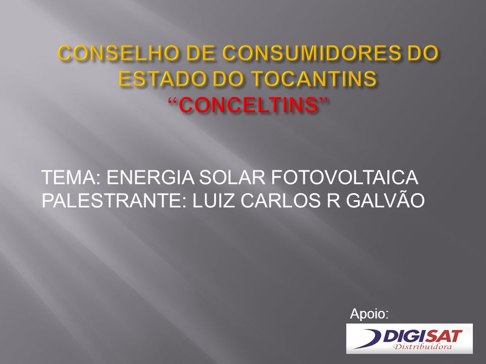 TEMA: ENERGIA SOLAR FOTOVOLTAICA PALESTRANTE: LUIZ CARLOS R GALVÃO Apoio:
