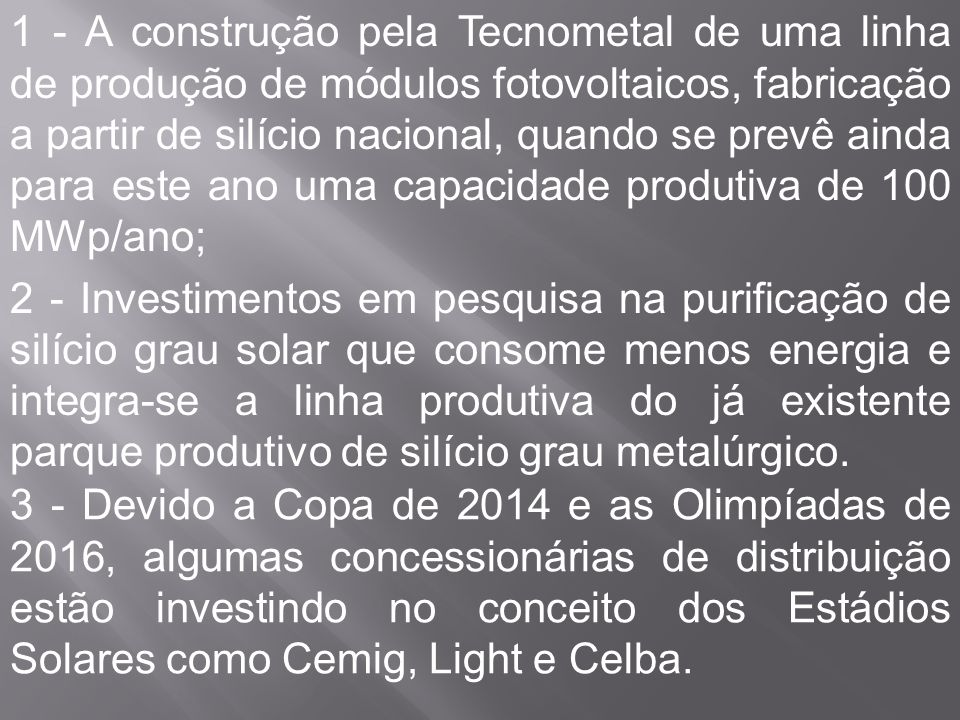 1 - A construção pela Tecnometal de uma linha de produção de módulos fotovoltaicos, fabricação a partir de silício nacional, quando se prevê ainda par