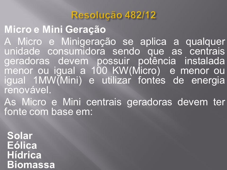 Micro e Mini Geração A Micro e Minigeração se aplica a qualquer unidade consumidora sendo que as centrais geradoras devem possuir potência instalada m