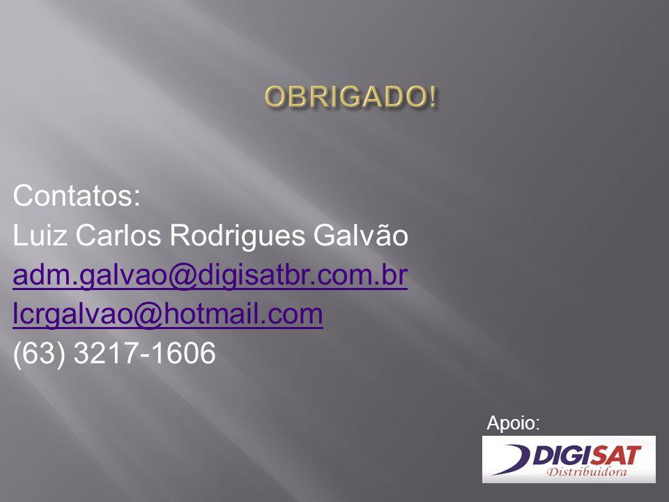 Contatos: Luiz Carlos Rodrigues Galvão adm.galvao@digisatbr.com.br lcrgalvao@hotmail.com (63) 3217-1606 Apoio: