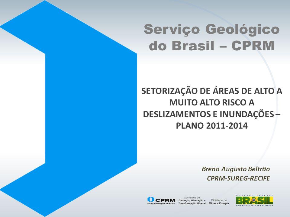 Serviço Geológico do Brasil – CPRM SETORIZAÇÃO DE ÁREAS DE ALTO A MUITO ALTO RISCO A DESLIZAMENTOS E INUNDAÇÕES – PLANO 2011-2014 Breno Augusto Beltrão CPRM-SUREG-RECIFE
