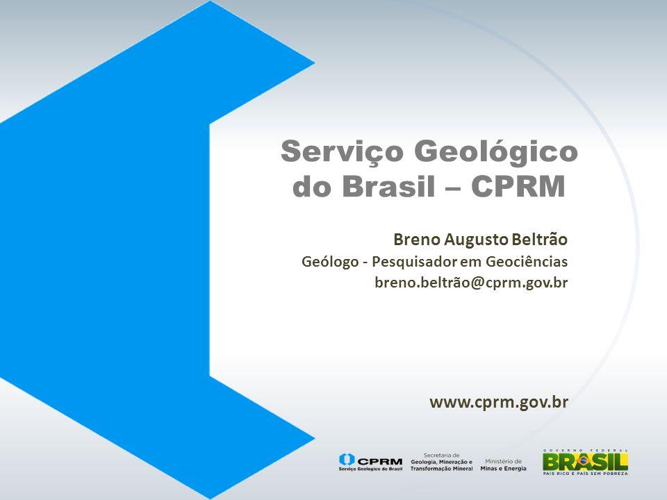 www.cprm.gov.br Serviço Geológico do Brasil – CPRM Breno Augusto Beltrão Geólogo - Pesquisador em Geociências breno.beltrão@cprm.gov.br
