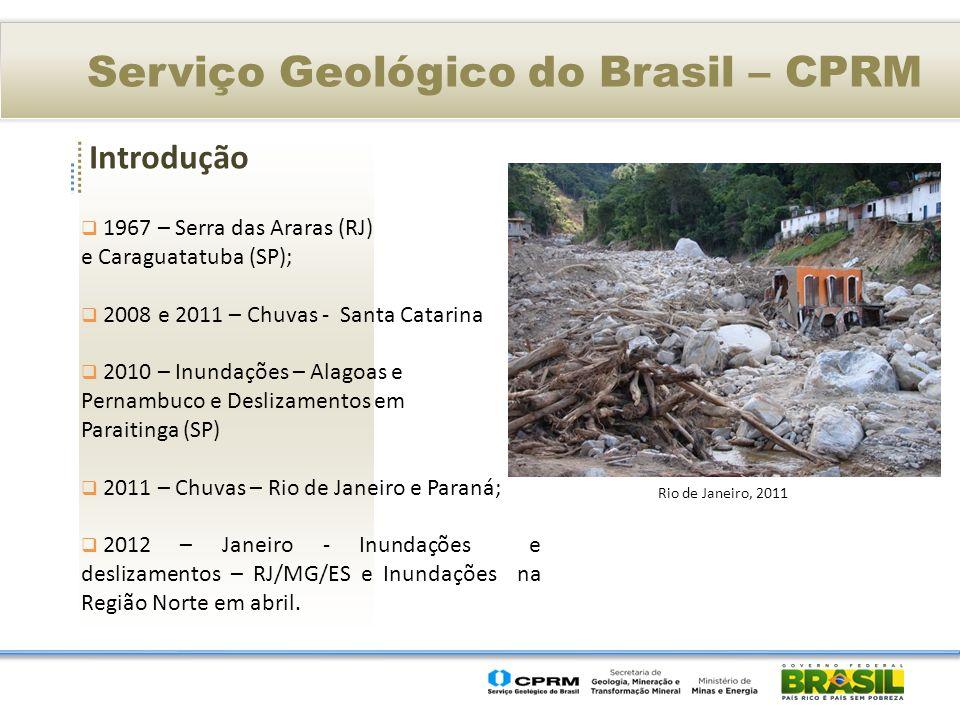 Introdução Serviço Geológico do Brasil – CPRM 1967 – Serra das Araras (RJ) e Caraguatatuba (SP); 2008 e 2011 – Chuvas - Santa Catarina 2010 – Inundaçõ