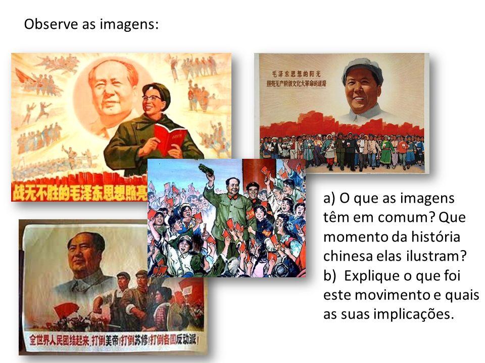 Observe as imagens: a) O que as imagens têm em comum? Que momento da história chinesa elas ilustram? b) Explique o que foi este movimento e quais as s