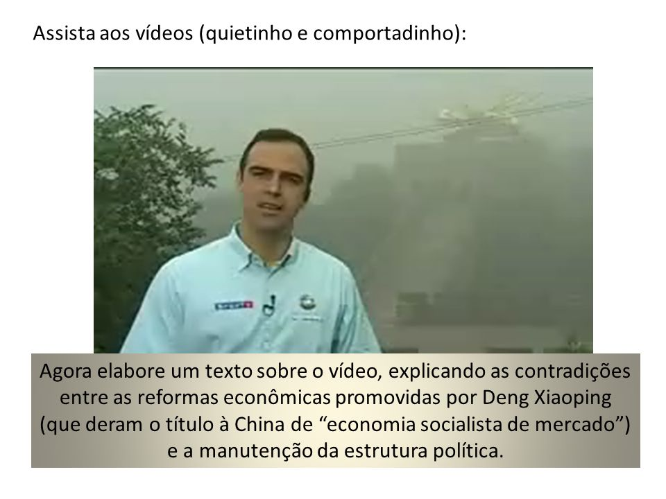 Assista aos vídeos (quietinho e comportadinho): Agora elabore um texto sobre o vídeo, explicando as contradições entre as reformas econômicas promovid