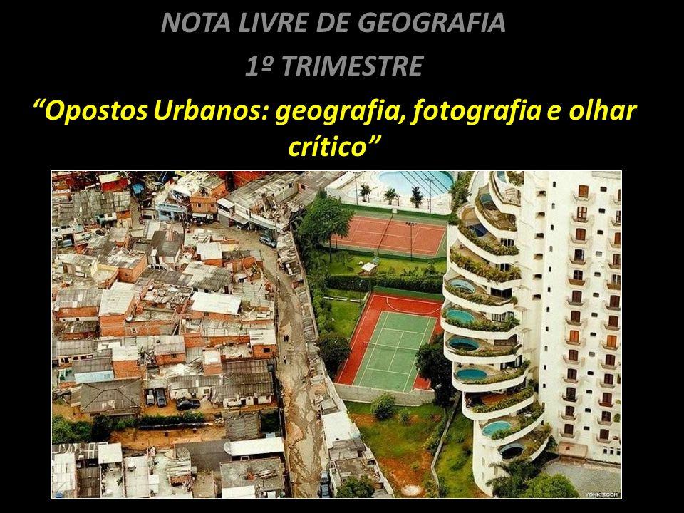 NOTA LIVRE DE GEOGRAFIA 1º TRIMESTRE Opostos Urbanos: geografia, fotografia e olhar crítico