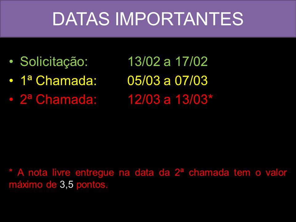 DATAS IMPORTANTES Solicitação:13/02 a 17/02 1ª Chamada: 05/03 a 07/03 2ª Chamada: 12/03 a 13/03* * A nota livre entregue na data da 2ª chamada tem o v