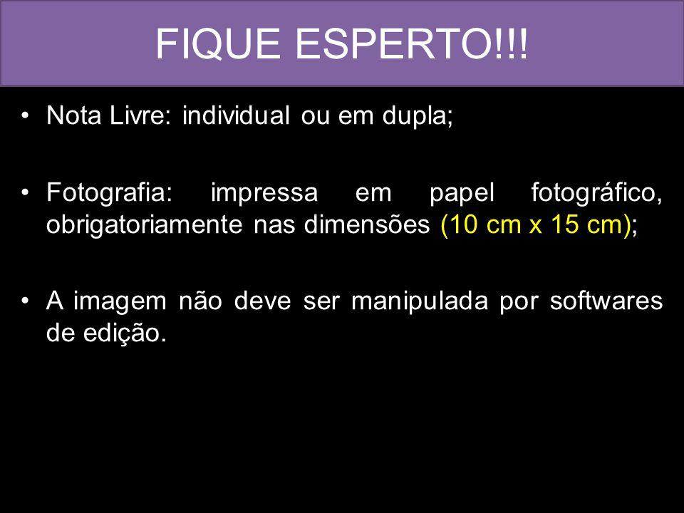 FIQUE ESPERTO!!! Nota Livre: individual ou em dupla; Fotografia: impressa em papel fotográfico, obrigatoriamente nas dimensões (10 cm x 15 cm); A imag