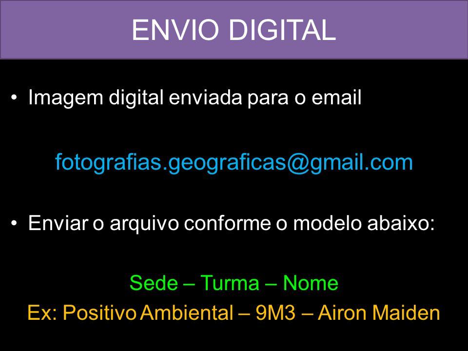 Imagem digital enviada para o email fotografias.geograficas@gmail.com Enviar o arquivo conforme o modelo abaixo: Sede – Turma – Nome Ex: Positivo Ambi