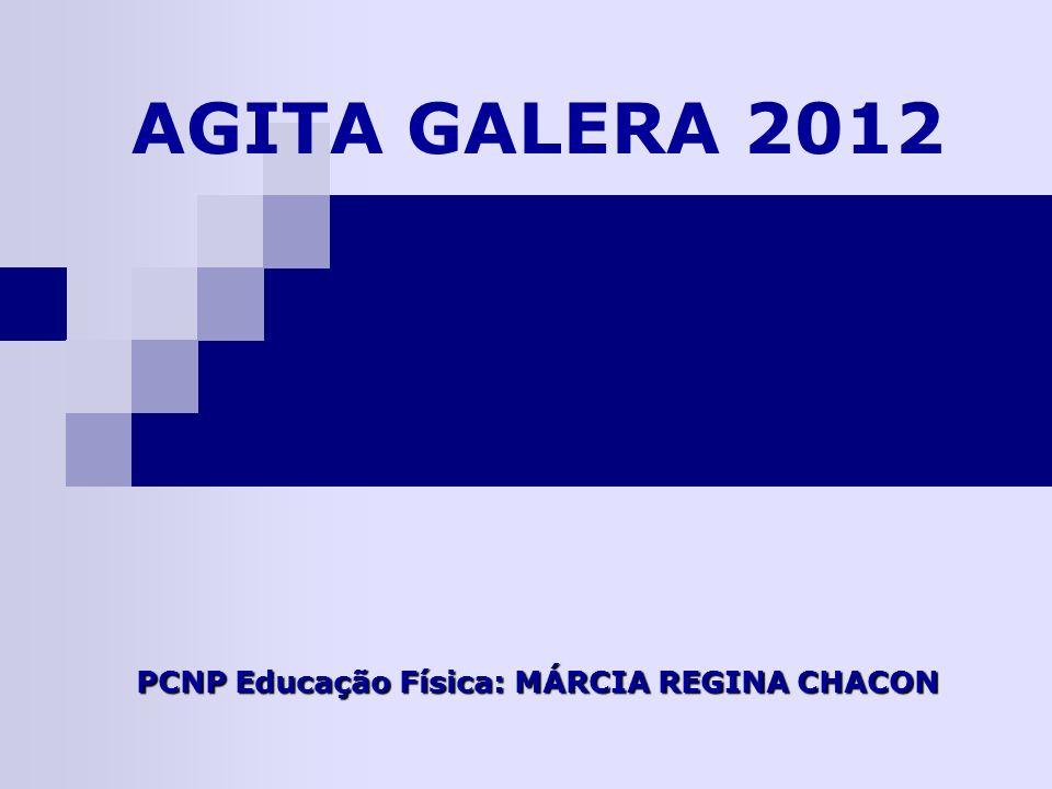 AGITA GALERA 2012 PCNP Educação Física: MÁRCIA REGINA CHACON