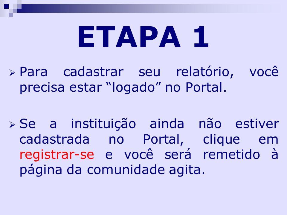 ETAPA 1 Para cadastrar seu relatório, você precisa estar logado no Portal. Se a instituição ainda não estiver cadastrada no Portal, clique em registra
