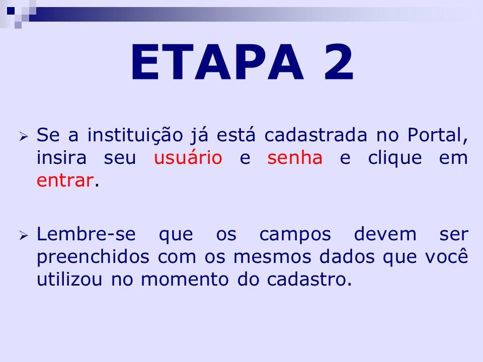 ETAPA 2 Se a instituição já está cadastrada no Portal, insira seu usuário e senha e clique em entrar. Lembre-se que os campos devem ser preenchidos co
