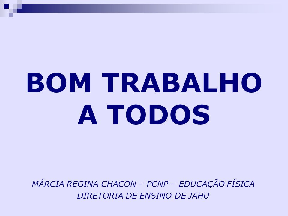 BOM TRABALHO A TODOS MÁRCIA REGINA CHACON – PCNP – EDUCAÇÃO FÍSICA DIRETORIA DE ENSINO DE JAHU