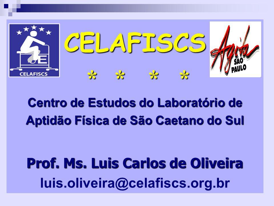 CELAFISCS * * * * Centro de Estudos do Laboratório de Aptidão Física de São Caetano do Sul Prof. Ms. Luis Carlos de Oliveira CELAFISCS * * * * Centro