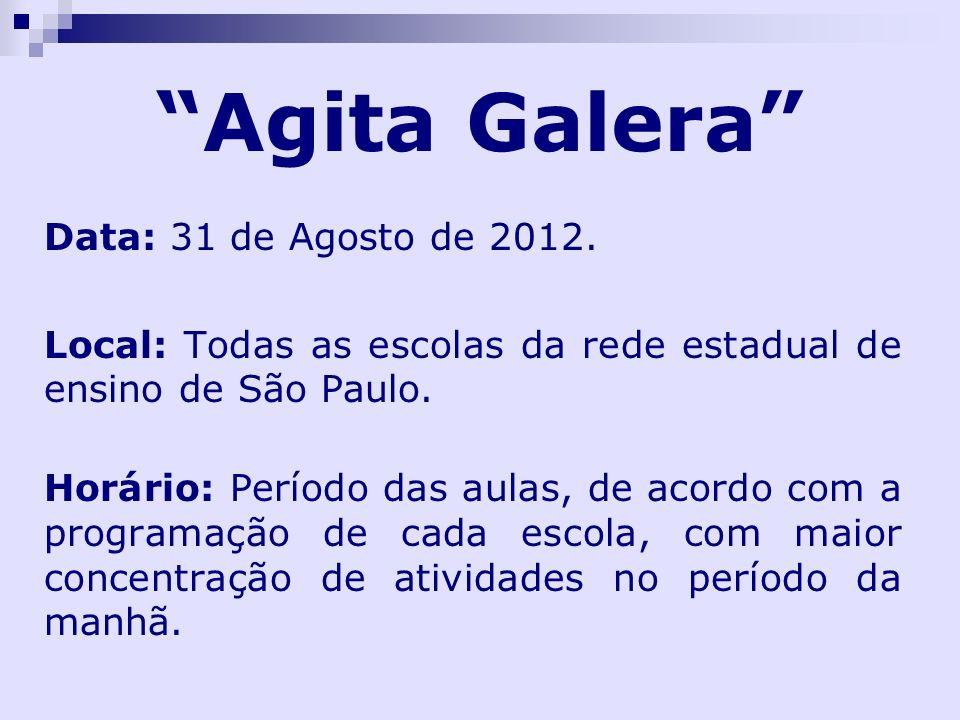 Agita Galera Data: 31 de Agosto de 2012. Local: Todas as escolas da rede estadual de ensino de São Paulo. Horário: Período das aulas, de acordo com a