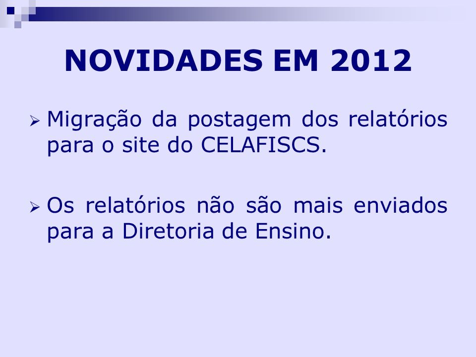 NOVIDADES EM 2012 Migração da postagem dos relatórios para o site do CELAFISCS. Os relatórios não são mais enviados para a Diretoria de Ensino.