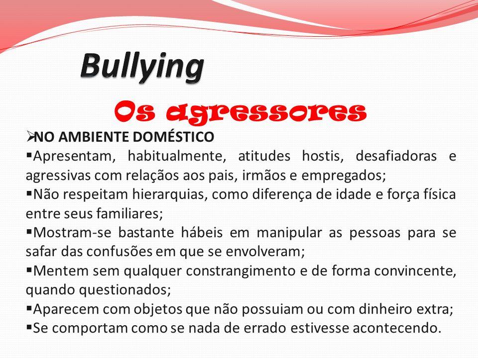 Os agressores NO AMBIENTE DOMÉSTICO Apresentam, habitualmente, atitudes hostis, desafiadoras e agressivas com relaçãos aos pais, irmãos e empregados;