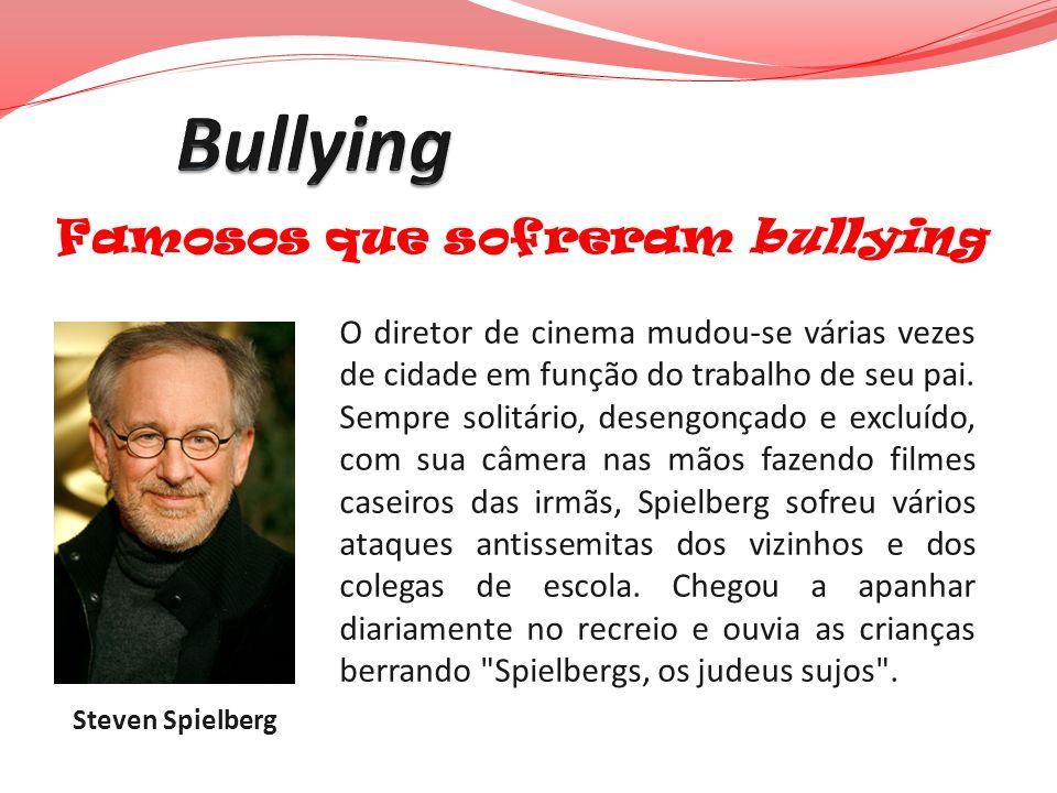 Famosos que sofreram bullying O diretor de cinema mudou-se várias vezes de cidade em função do trabalho de seu pai. Sempre solitário, desengonçado e e