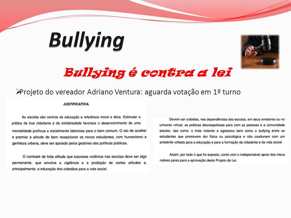 Bullying é contra a lei Projeto do vereador Adriano Ventura: aguarda votação em 1º turno